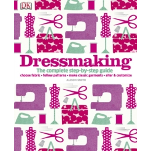 Dressmaking : The Complete Step-by-Step Guide