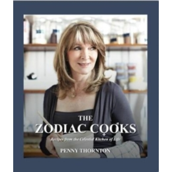 The Zodiac Cooks : Recipes from the Celestial Kitchen of Life