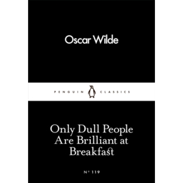 Only Dull People Are Brilliant at Breakfast by Oscar Wilde (Paperback, 2016)