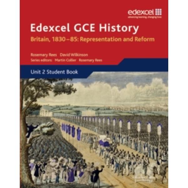 Edexcel GCE History AS Unit 2 B1 Britain, 1830-85: Representation and Reform: Unit 2 Option B1 by David Wilkinson, Martin Collier, Rosemary Rees (Paperback, 2011)