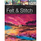 Art in Felt & Stitch: Creating Beautiful Works of Art Using Fleece, Fibres and Threads by Moy Mackay (Paperback, 2012)