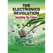 The Electronics Revolution: Inventing the Future by John B. Williams (Paperback, 2017)