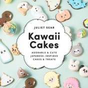 Kawaii Cakes: Adorable and cute Japanese-inspired cakes and treats by Juliet Sear (Hardback, 2017)