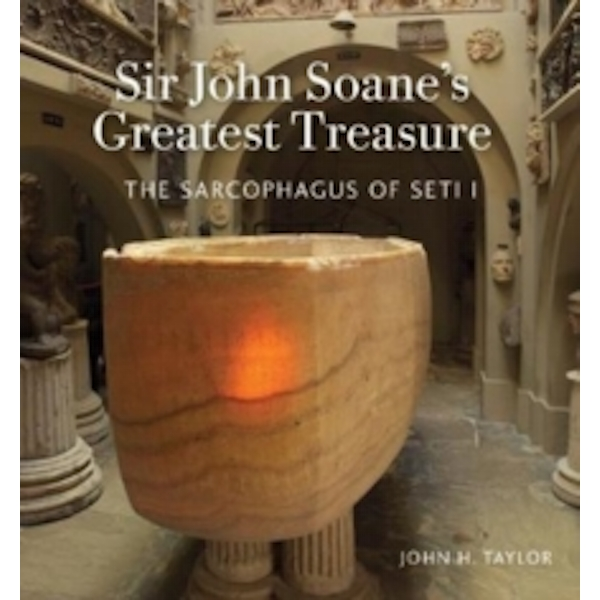 Sir John Soane's Greatest Treasure : The Sarcophagus of Seti I