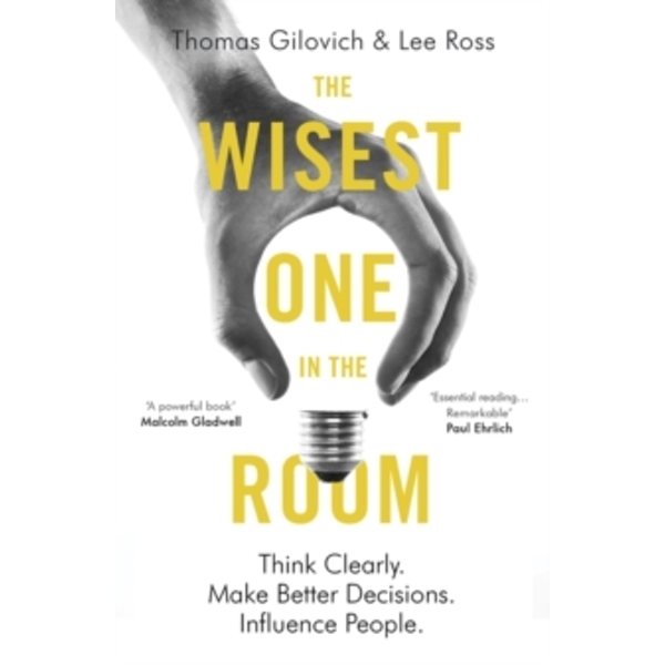 The Wisest One in the Room : Think Clearly. Make Better Decisions. Influence People.