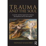 Trauma and the Soul: A psycho-spiritual approach to human development and its interruption by Donald Kalsched (Paperback, 2013)