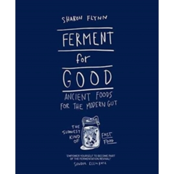 Ferment For Good : Ancient Foods for the Modern Gut: The Slowest Kind of Fast Food
