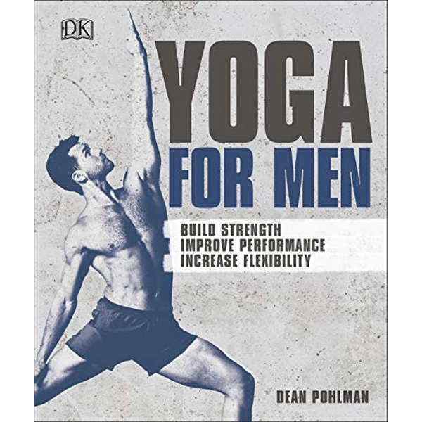Yoga For Men : Build Strength, Improve Performance, Increase Flexibility by Dean Pohlman (2018, Paperback)