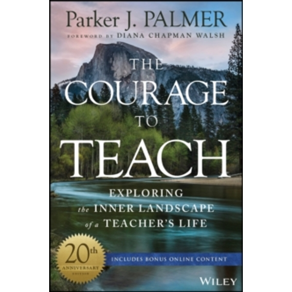 The Courage to Teach : Exploring the Inner Landscape of a Teacher's Life