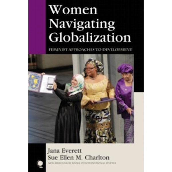 Women Navigating Globalization: Feminist Approaches to Development by Jana Everett, Sue Ellen M. Charlton (Paperback, 2013)