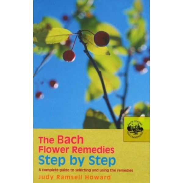 The Bach Flower Remedies Step by Step: A Complete Guide to Selecting and Using the Remedies by Judy Howard (Paperback, 2005)