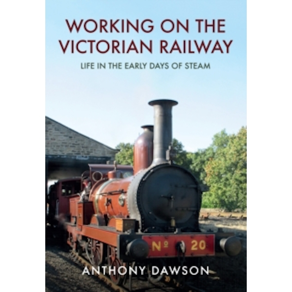Working on the Victorian Railway : Life in the Early Days of Steam