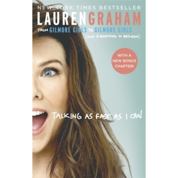 Talking As Fast As I Can : From Gilmore Girls to Gilmore Girls, and Everything in Between Paperback