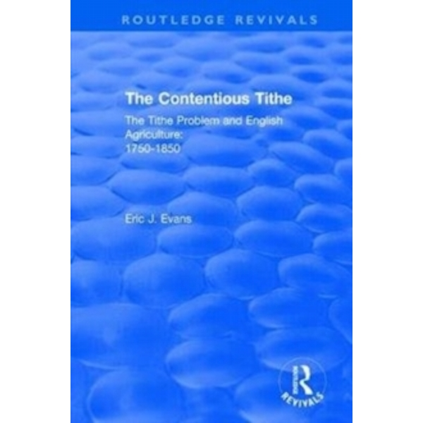 : The Contentious Tithe (1976) : The Tithe Problem and English Agriculture 1750-1850