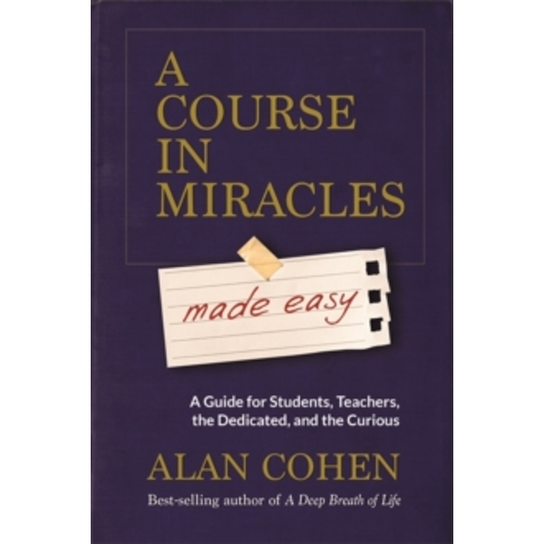 A Course in Miracles Made Easy : Mastering the Journey from Fear to Love