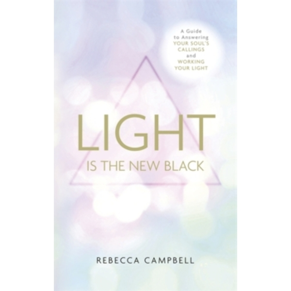 Light is the New Black : A Guide to Answering Your Soul's Callings and Working Your Light