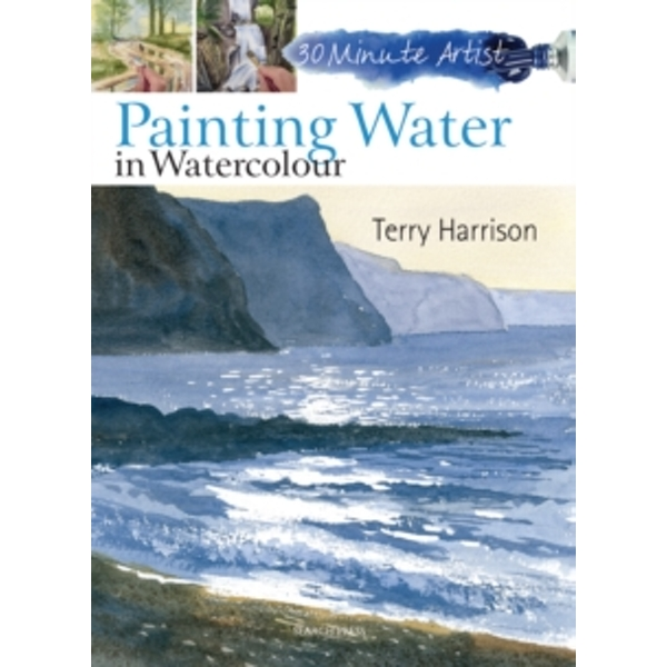 30 Minute Artist: Painting Water in Watercolour by Terry Harrison (Paperback, 2013)