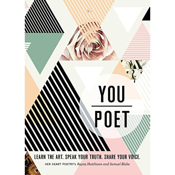 You/Poet Learn the Art. Speak Your Truth. Share Your Voice. Paperback / softback 2018