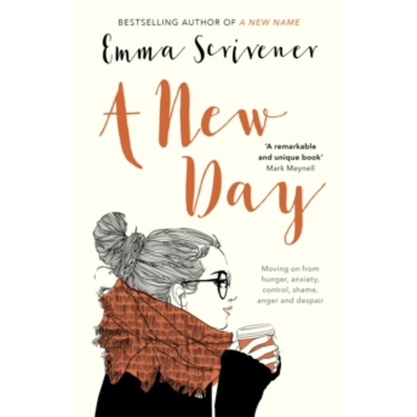 A New Day : Moving on from Hunger, Anxiety, Control, Shame, Anger and Despair