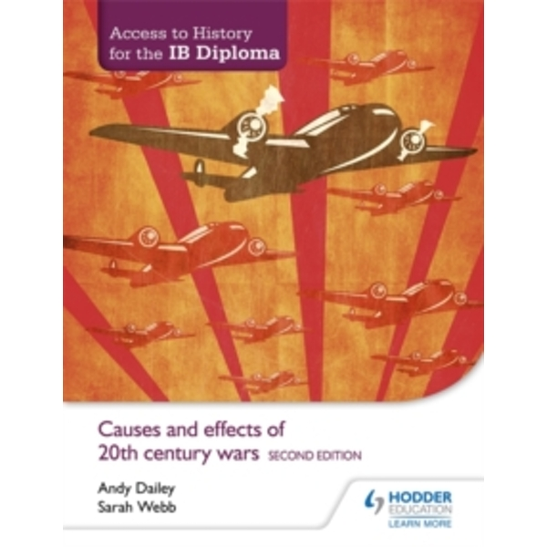 Access to History for the IB Diploma: Causes and Effects of 20th-Century Wars by Andy Dailey, Sarah Webb (Paperback, 2015)