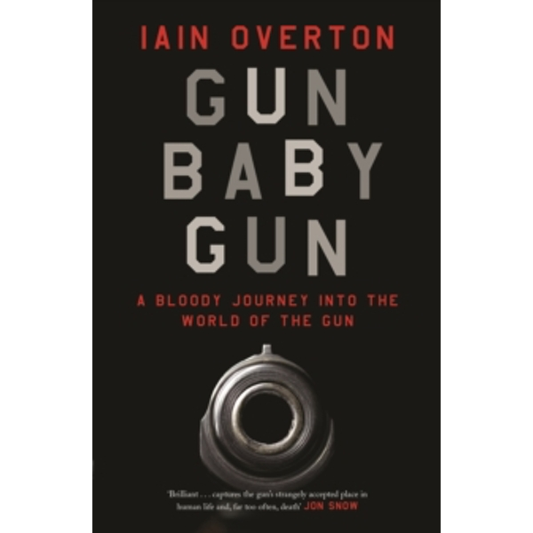 Gun Baby Gun : A Bloody Journey into the World of the Gun