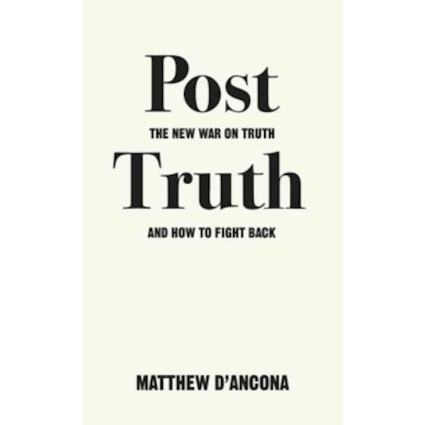 Post-Truth : The New War on Truth and How to Fight Back