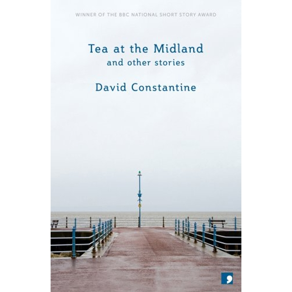 Tea at the Midland: and Other Stories by David Constantine (Paperback, 2013)