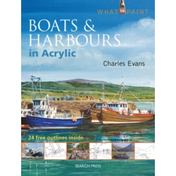 What to Paint: Boats & Harbours in Acrylic by Charles Evans (Paperback, 2014)