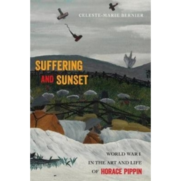 Suffering and Sunset : World War I in the Art and Life of Horace Pippin