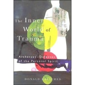 The Inner World of Trauma: Archetypal Defences of the Personal Spirit by Donald Kalsched (Paperback, 1996)