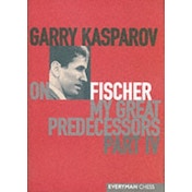 Garry Kasparov on My Great Predecessors: Pt. 4 by Garry Kasparov (Hardback, 2004)
