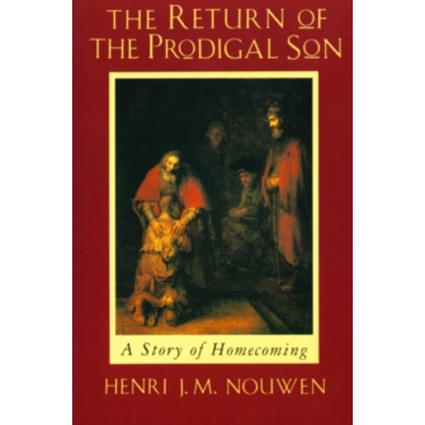 The Return of the Prodigal Son: A Story of Homecoming by Henri J. M. Nouwen (Paperback, 1994)