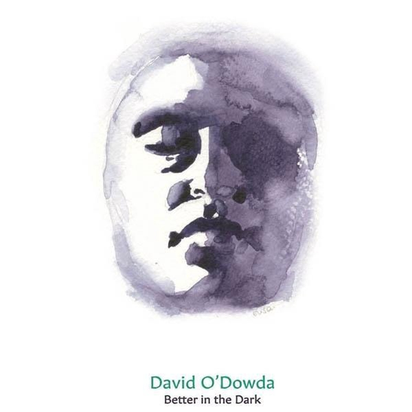 David O'Dowda ‎– Better In The Dark Limited Edition Vinyl