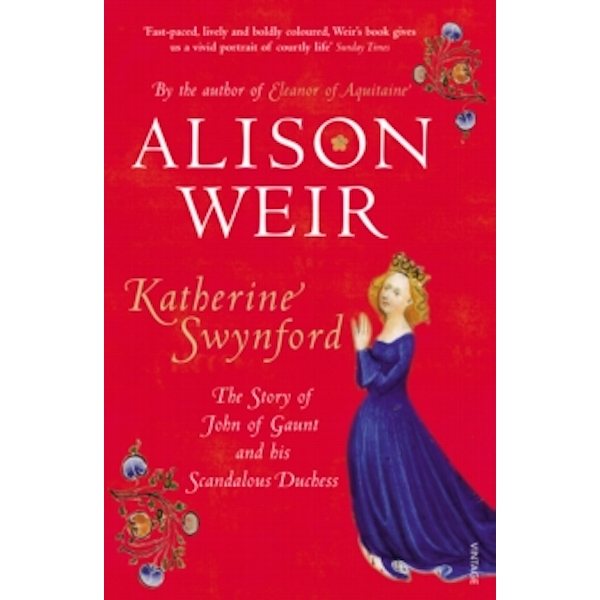 Katherine Swynford : The Story of John of Gaunt and His Scandalous Duchess