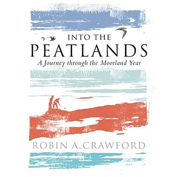Into the Peatlands A Journey through the Moorland Year Paperback / softback 2018