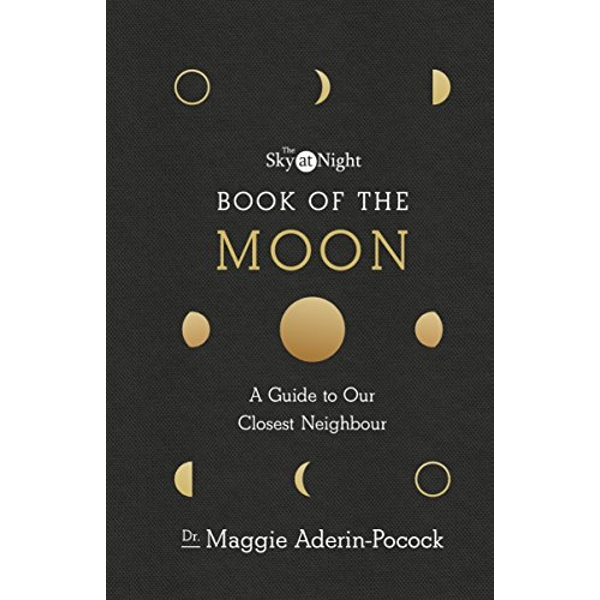 The Sky at Night: Book of the Moon - A Guide to Our Closest Neighbour  Hardback 2018