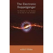 The Electronic Doppelganger: The Mystery of the Double in the Age of the Internet by Rudolf Steiner (Paperback, 2016)