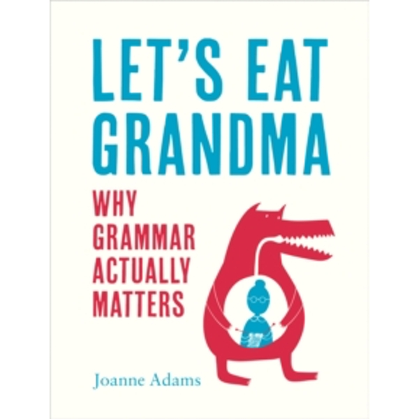 Let's Eat Grandma : Everything You Need to Know About Grammar