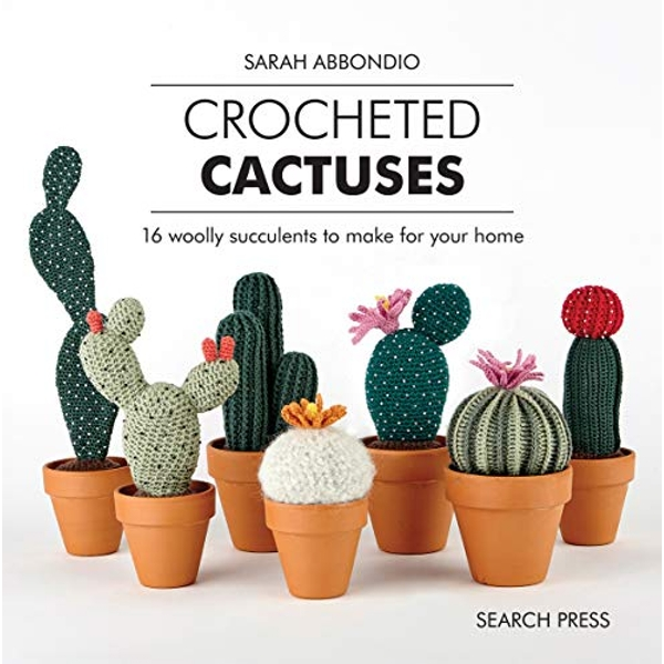 Crocheted Cactuses 16 Woolly Succulents to Make for Your Home Hardback 2018