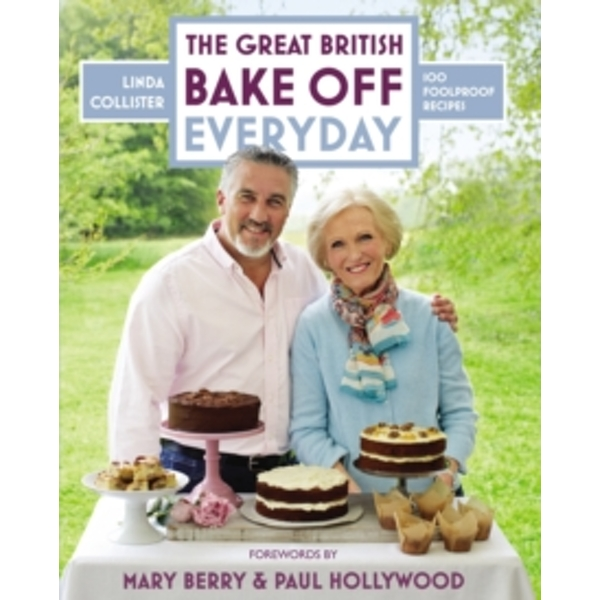 The Great British Bake Off: Everyday : Over 100 Foolproof Bakes