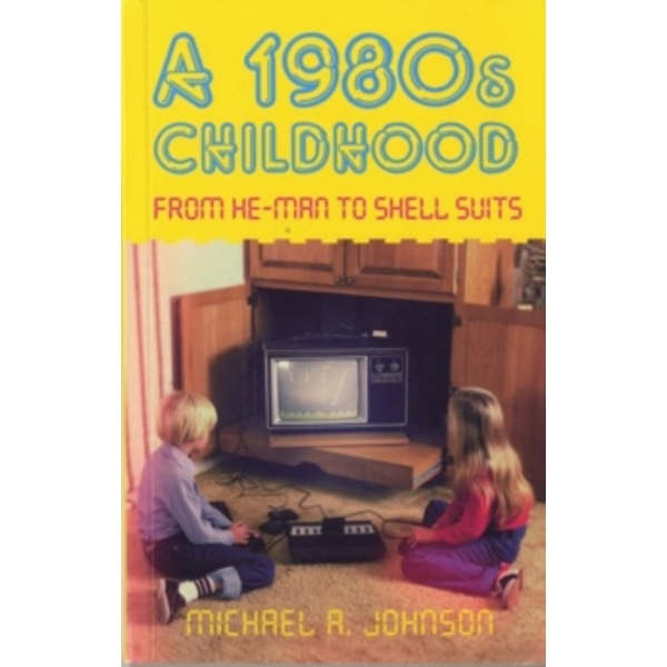 A 1980s Childhood: From He-Man to Shell Suits by Michael A Johnson (Paperback, 2012)