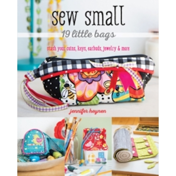 Sew Small - 19 Little Bags : Stash Your Coins, Keys, Earbuds, Jewelry & More
