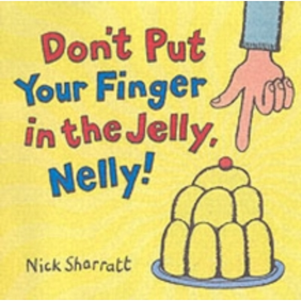 Don't Put Your Finger In The Jelly, Nelly by Nick Sharratt (Paperback, 2006)