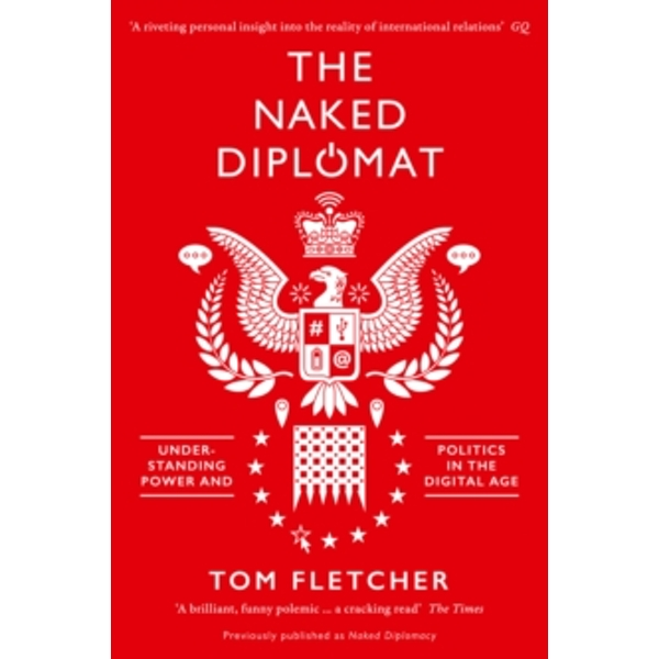 The Naked Diplomat : Understanding Power and Politics in the Digital Age
