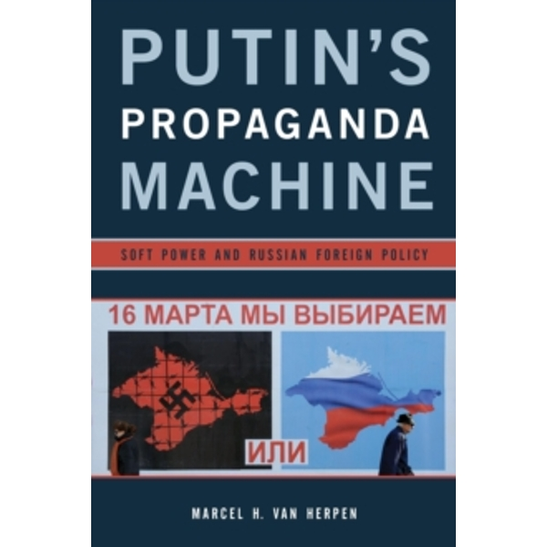 Putin's Propaganda Machine : Soft Power and Russian Foreign Policy