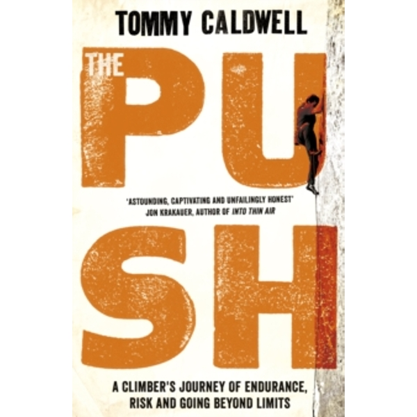 The Push : A Climber's Journey of Endurance, Risk and Going Beyond Limits