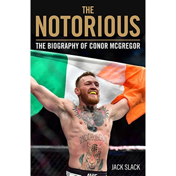 Notorious - The Life and Fights of Conor McGregor The Life and Fights of Conor McGregor Paperback / softback 2018