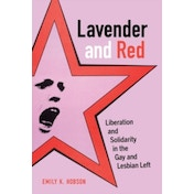 Lavender and Red: Liberation and Solidarity in the Gay and Lesbian Left by Emily K. Hobson (Paperback, 2016)