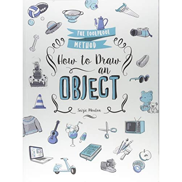 How to Draw an Object The Foolproof Method Paperback / softback 2018