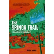 The Gringo Trail: A Darkly Comic Road Trip Through South America by Mark Mann (Paperback, 2014)